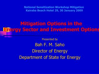 Presented by Bah F. M. Saho Director of Energy Department of State for Energy