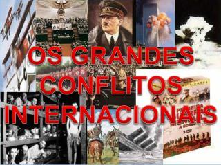 OS GRANDES CONFLITOS INTERNACIONAIS