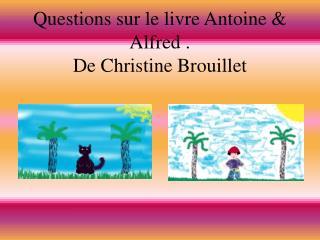 Questions sur le livre Antoine & Alfred . De Christine Brouillet