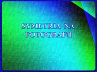 SYMETRIA NA FOTOGRAFII