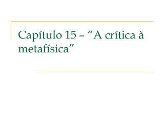 """Capítulo 15 – """"A crítica à metafísica"""""""