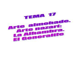 TEMA 17 Arte almohade. Arte nazarí: La Alhambra. El Generalife