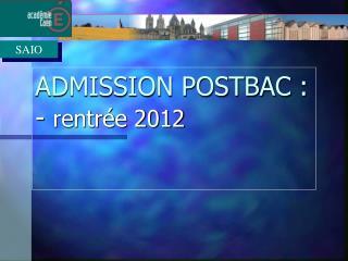 ADMISSION POSTBAC : - rentrée 2012