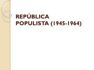 REPÚBLICA POPULISTA (1945-1964)
