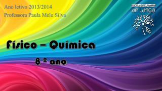 Ano letivo 2013/2014 Professora Paula Melo Silva