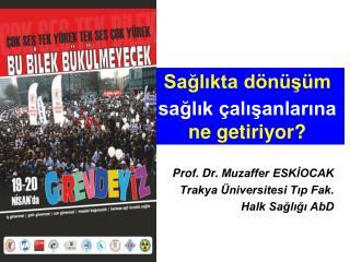 Prof. Dr. Muzaffer ESKİOCAK Trakya Üniversitesi Tıp Fak. Halk Sağlığı AbD
