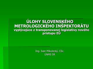 Úlohy Slovenského metrologického inšpektorátu vyplývajúce zplatnej metrologickej legislatívy