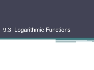 9.3 Logarithmic Functions