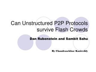 Can Unstructured P2P Protocols survive Flash Crowds
