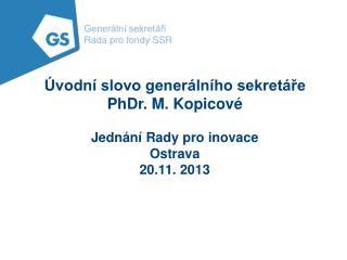 Úvodní slovo generálního sekretáře PhDr. M. Kopicové Jednání Rady pro inovace Ostrava 20.11. 2013