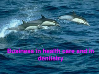 Business in health care and in dentistry
