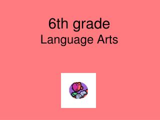 6th grade  Language Arts