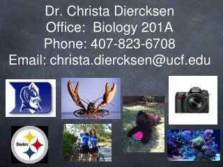 Dr. Christa Diercksen Office: Biology 201A Phone: 407-823-6708 Email: christa.diercksen@ucf
