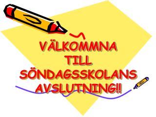 VÄLKOMMNA TILL SÖNDAGSSKOLANS AVSLUTNING!!