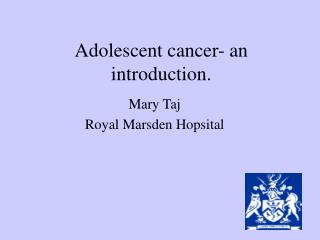 Adolescent cancer- an introduction.