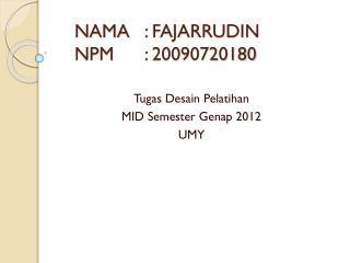 NAMA: FAJARRUDIN NPM: 20090720180