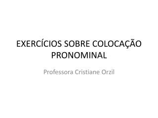 EXERCÍCIOS SOBRE COLOCAÇÃO PRONOMINAL