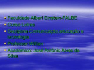 Faculdade Albert Einstein-FALBE Curso-Letras Disciplina-Comunicação,educação e tecnologia