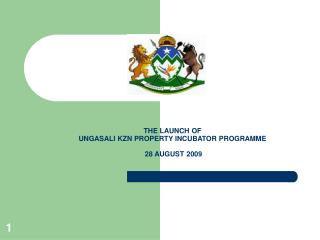 THE LAUNCH OF UNGASALI KZN PROPERTY INCUBATOR PROGRAMME 28 AUGUST 2009