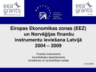 Eiropas Ekonomikas zonas (EEZ) un Norvēģijas finanšu instrumentu ieviešana Latvijā 2004 – 2009