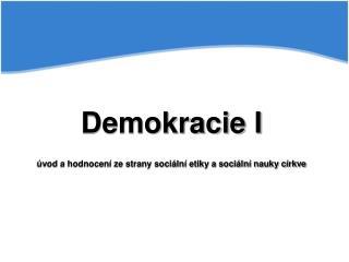 Demokracie I úvod a hodnocení ze strany sociální etiky a sociální nauky církve
