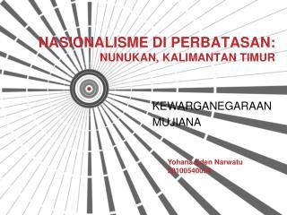 NASIONALISME DI PERBATASAN: NUNUKAN, KALIMANTAN TIMUR