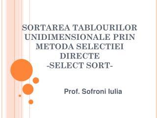 SORTAREA TABLOURILOR UNIDIMENSIONALE PRIN METODA SELECTIEI DIRECTE -SELECT SORT-