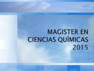 MAGISTER EN CIENCIAS QUÍMICAS 2015