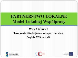 PARTNERSTWO LOKALNE Model Lokalnej Współpracy