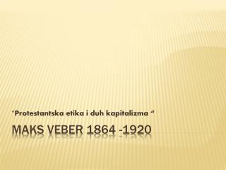 Maks Veber 1864 -1920