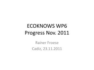 ECOKNOWS WP6 Progress Nov. 2011