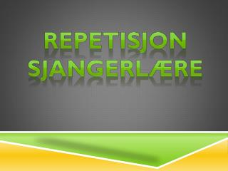 Repetisjon sjangerlære