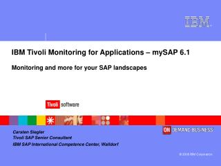 IBM Tivoli Monitoring for Applications – mySAP 6.1 Monitoring and more for your SAP landscapes