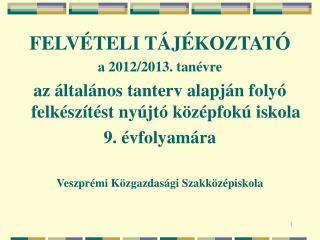 FELVÉTELI TÁJÉKOZTATÓ  a 2012/2013. tanévre