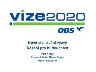 Nové civilizační výzvy Řešení pro budoucnost Petr Nečas Tomáš Julínek, Marek Šnajdr
