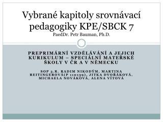 Vybrané kapitoly srovnávací pedagogiky KPE/SBCK 7 PaedDr. Petr Bauman , Ph.D .