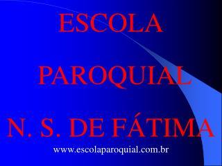 ESCOLA PAROQUIAL N. S. DE FÁTIMA escolaparoquial.br
