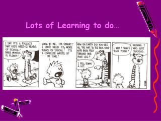 Lots of Learning to do…