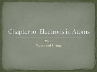 Chapter 10  Electrons in Atoms