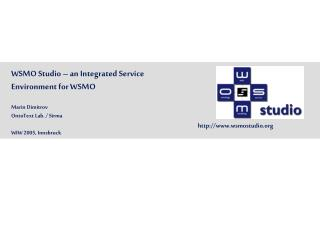 WSMO Studio – an Integrated Service Environment for WSMO Marin Dimitrov OntoText Lab. / Sirma