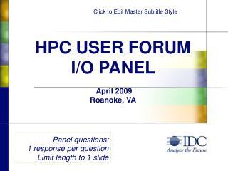 HPC USER FORUM I/O PANEL April 2009 Roanoke, VA