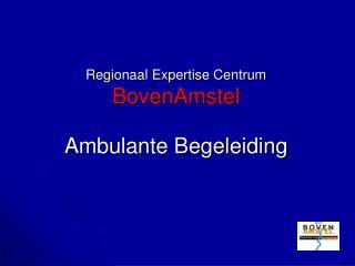 Regionaal Expertise Centrum BovenAmstel Ambulante Begeleiding