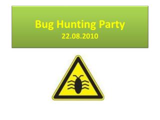 Bug Hunting Party 22.08.2010