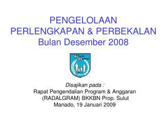 PENGELOLAAN PERLENGKAPAN & PERBEKALAN Bulan Desember 2008