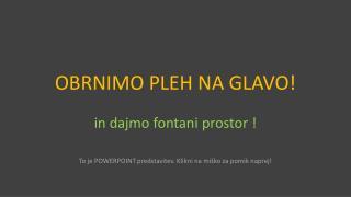 OBRNIMO PLEH NA GLAVO!