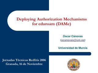 Deploying Authorization Mechanisms for eduroam (DAMe)