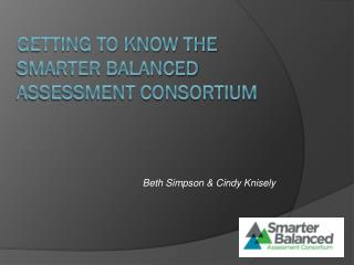 Getting To Know the Smarter Balanced Assessment Consortium