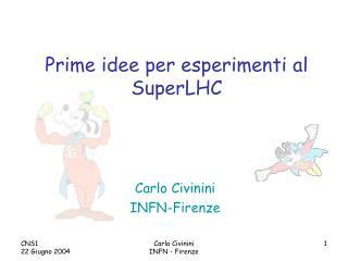 Prime idee per esperimenti al SuperLHC