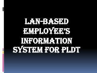 LAN-Based employee's information system for pldt