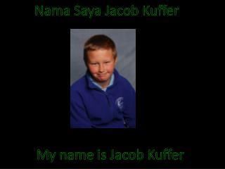 Nama Saya Jacob Kuffer
